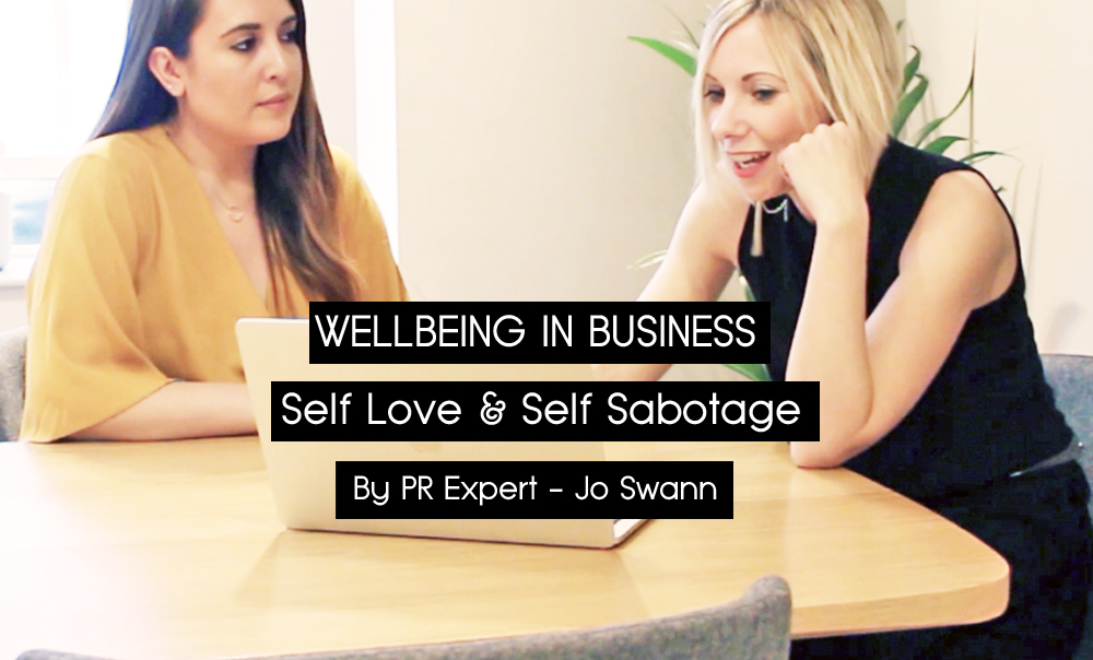 WELLBEING IN BUSINESS | Self love & Self Sabotage By PR Coach Jo Swann
