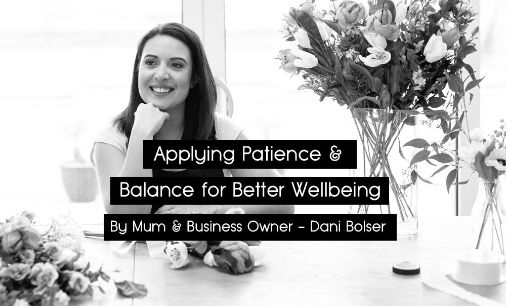 Applying Patience & Balance for better wellbeing by Dani Bolser