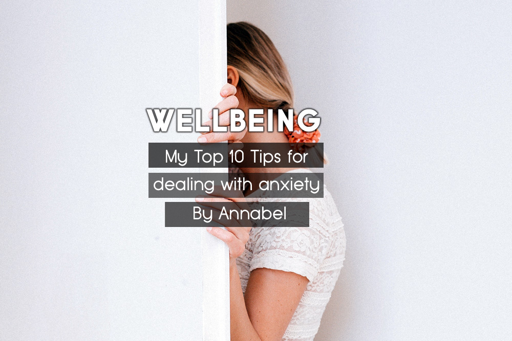 WELLBEING | My 10 Tips For Living With & Coping With Anxiety