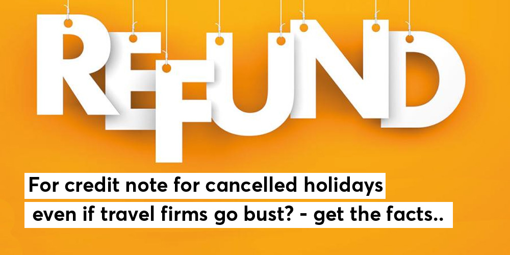 TRAVEL TRUTHS | Refunds for credit note for cancelled holidays even if travel firms go bust - But only if it's a 'package'. 59